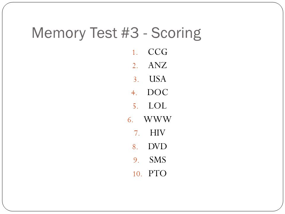 Memory Test #3 - Scoring 1. CCG 2. ANZ 3. USA 4. DOC 5. LOL 6. WWW 7. HIV 8. DVD 9. SMS 10. PTO