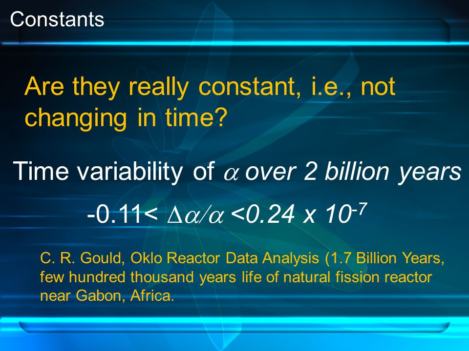 Constants Are they really constant, i.e., not changing in time.