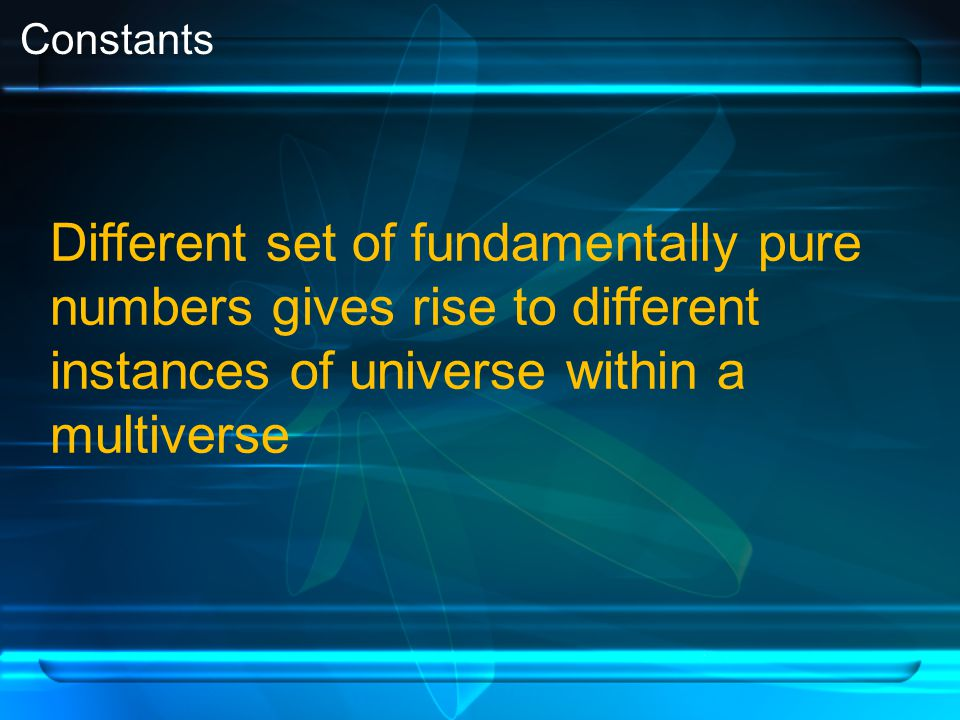 Constants Different set of fundamentally pure numbers gives rise to different instances of universe within a multiverse