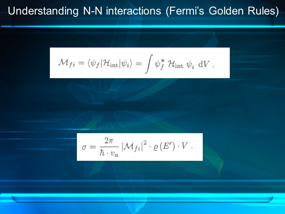 Understanding N-N interactions (Fermi's Golden Rules)