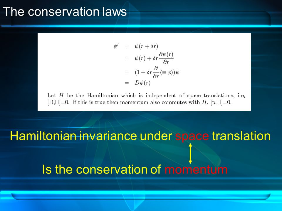 The conservation laws Hamiltonian invariance under space translation Is the conservation of momentum