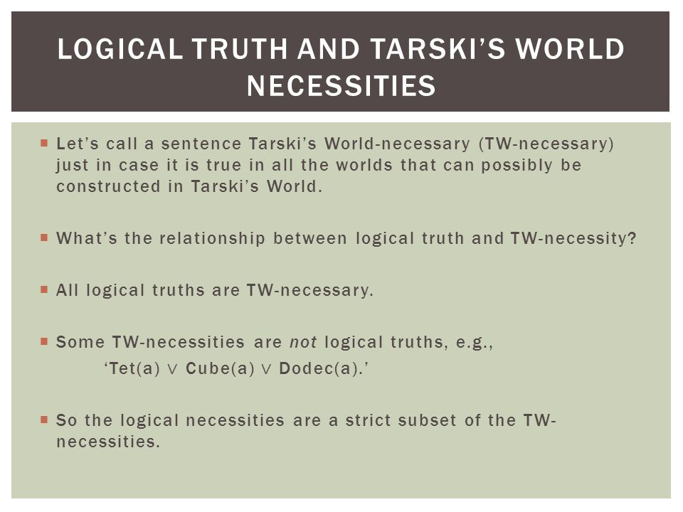  Let's call a sentence Tarski's World-necessary (TW-necessary) just in case it is true in all the worlds that can possibly be constructed in Tarski's