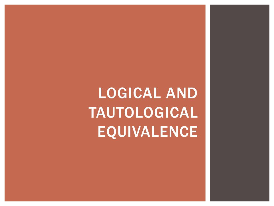 LOGICAL AND TAUTOLOGICAL EQUIVALENCE