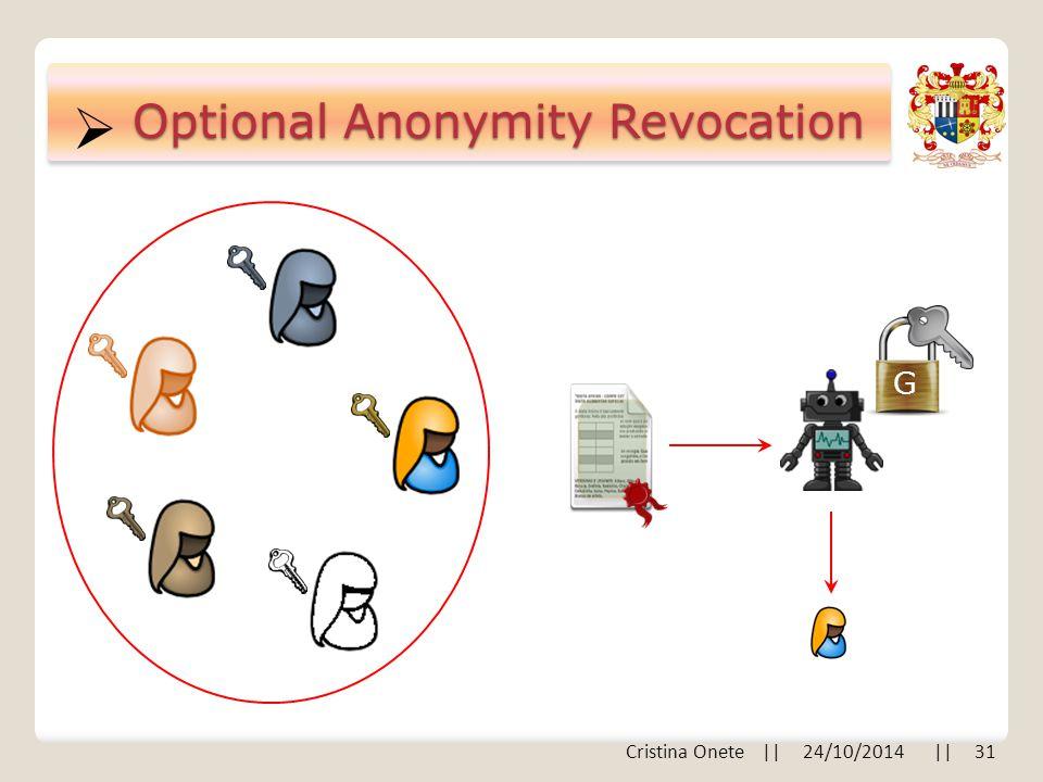  Optional Anonymity Revocation G Cristina Onete || 24/10/2014 || 31