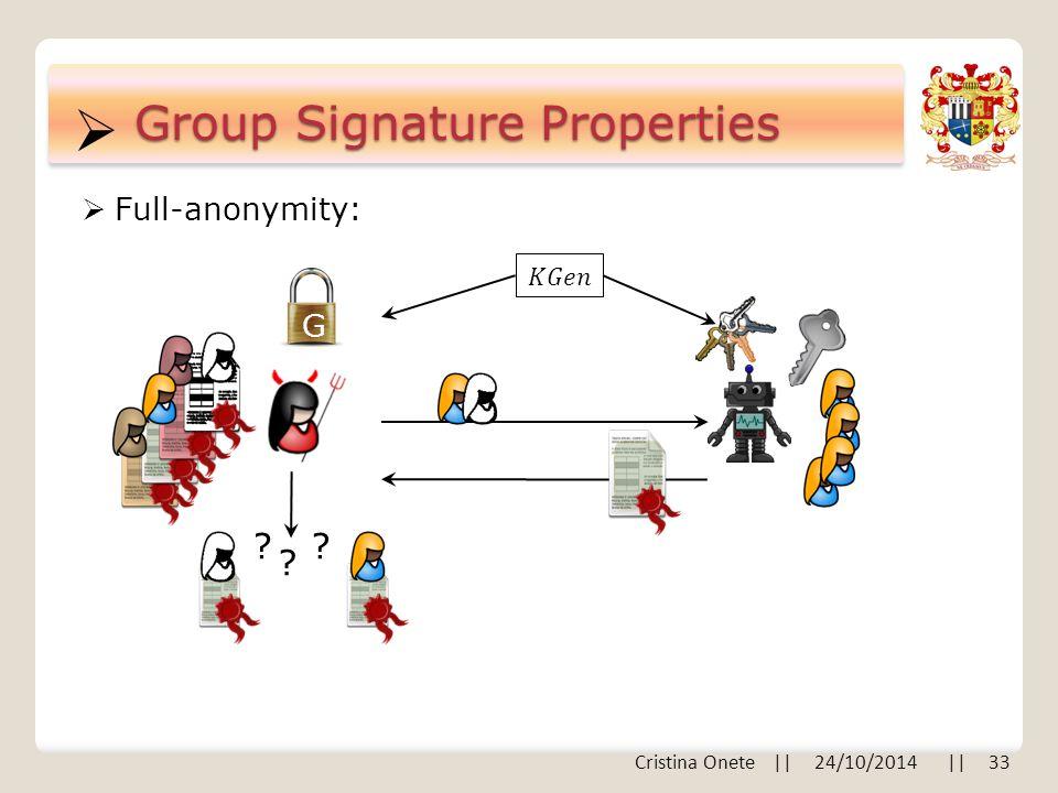  Group Signature Properties  Full-anonymity: G Cristina Onete || 24/10/2014 || 33