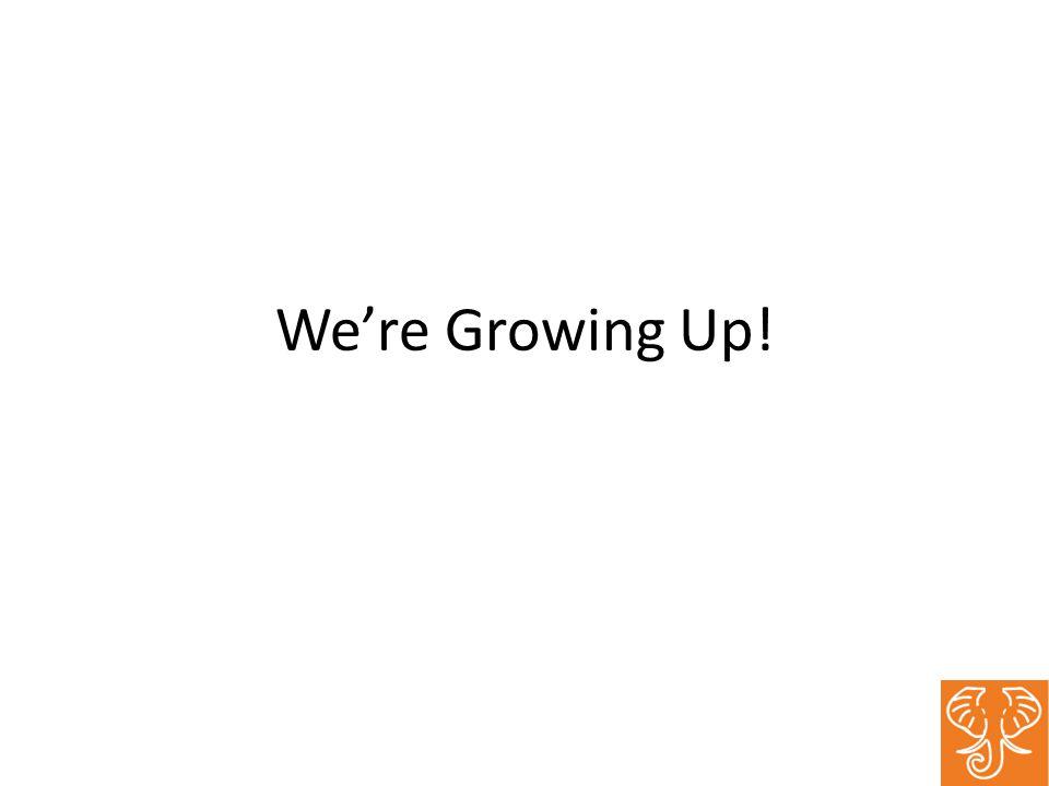 We're Growing Up!