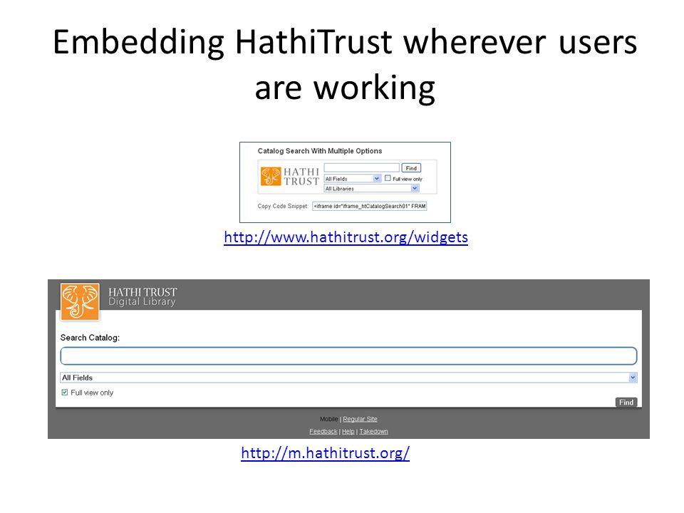 Embedding HathiTrust wherever users are working http://www.hathitrust.org/widgets http://m.hathitrust.org/