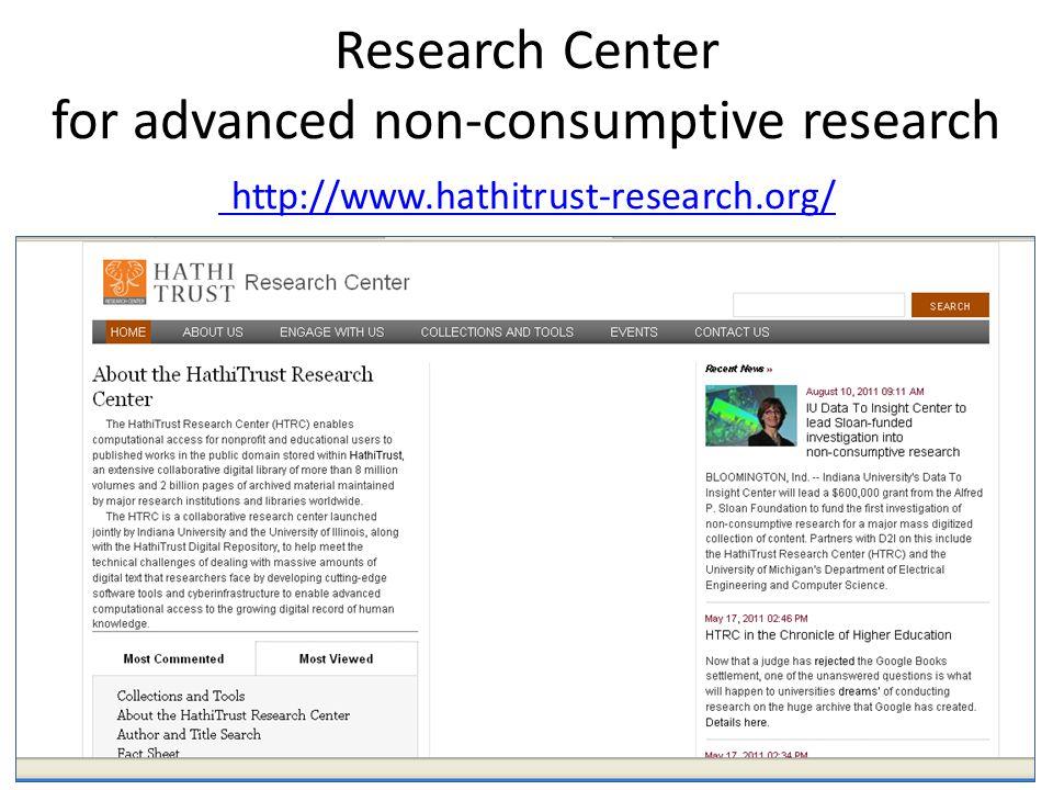 Research Center for advanced non-consumptive research http://www.hathitrust-research.org/ http://www.hathitrust-research.org/