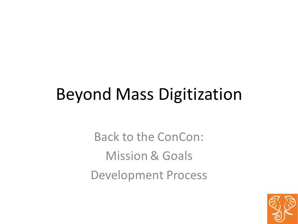 Beyond Mass Digitization Back to the ConCon: Mission & Goals Development Process