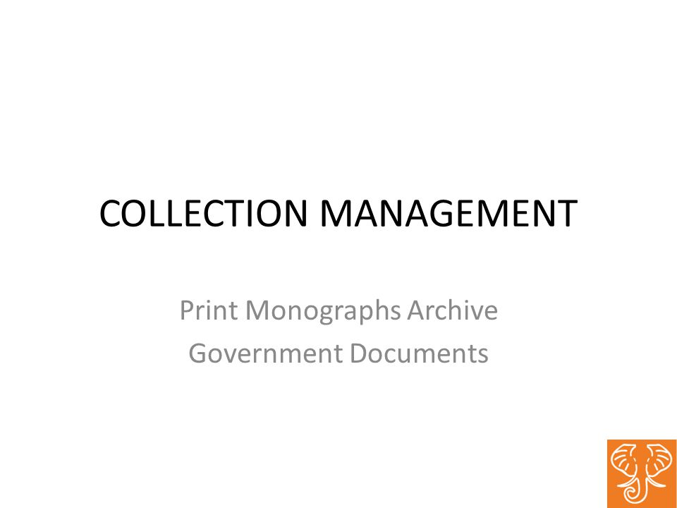 COLLECTION MANAGEMENT Print Monographs Archive Government Documents