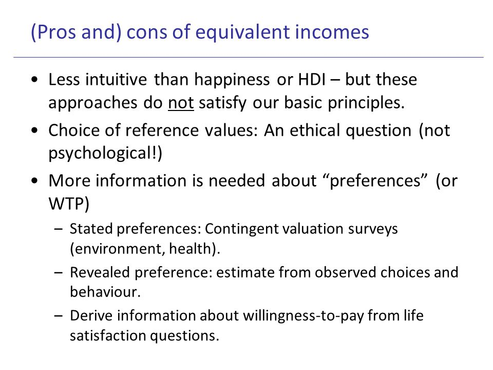 (Pros and) cons of equivalent incomes Less intuitive than happiness or HDI – but these approaches do not satisfy our basic principles. Choice of refer