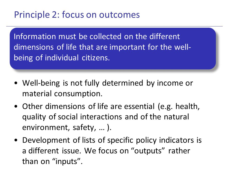 Principle 2: focus on outcomes Information must be collected on the different dimensions of life that are important for the well- being of individual