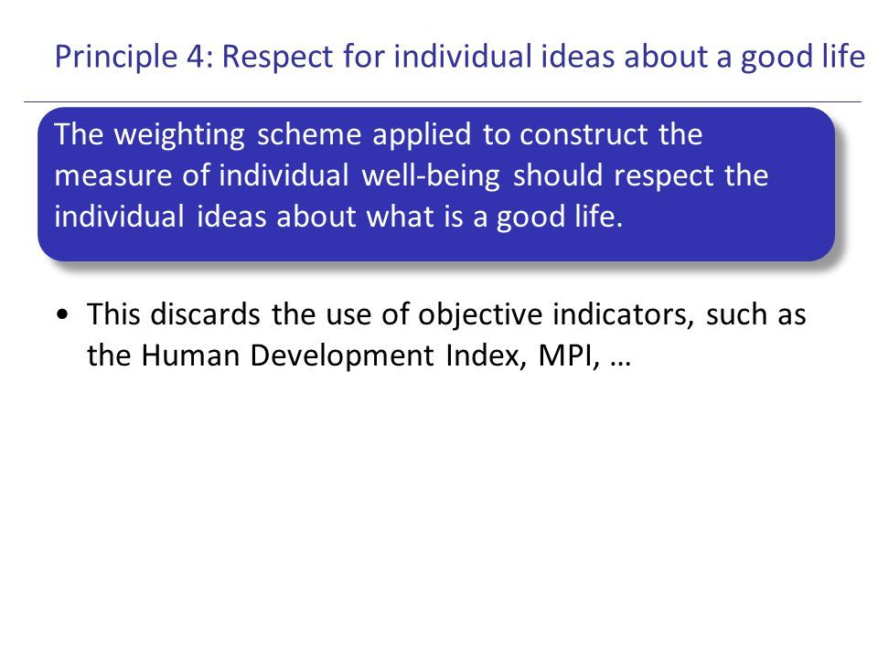 Principle 4: Respect for individual ideas about a good life Reluctance towards indicator aggregation (Eurostat, 2011) is easily understandable if one aims at defining trade-offs at the aggregate level.