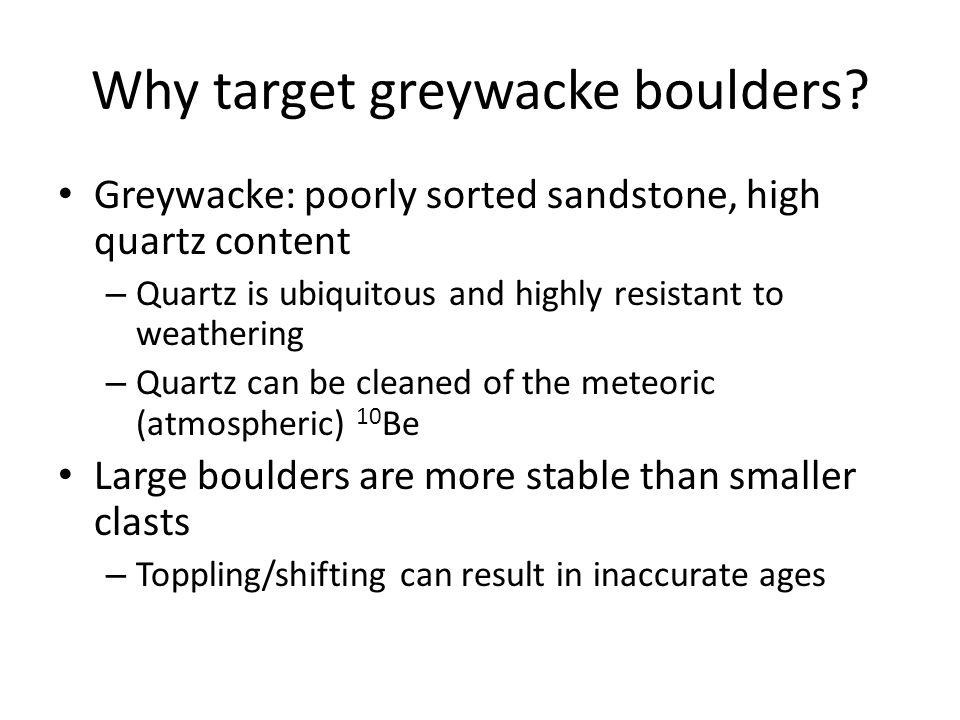 Why target greywacke boulders.
