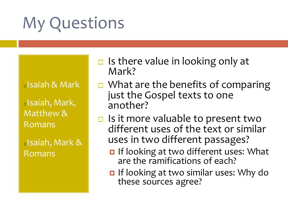 My Questions o Isaiah & Mark o Isaiah, Mark, Matthew & Romans o Isaiah, Mark & Romans  Is there value in looking only at Mark.