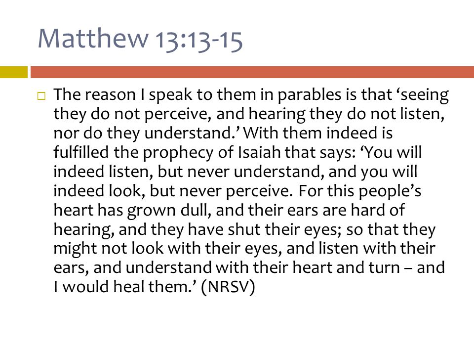 Matthew 13:13-15  Focuses on Israel's lack of seeing (Hermeneia: Matthew 8-20, 247)  Matthew's use of μήποτε ( so that ) maintains Israel's guilt and not God's predestination.