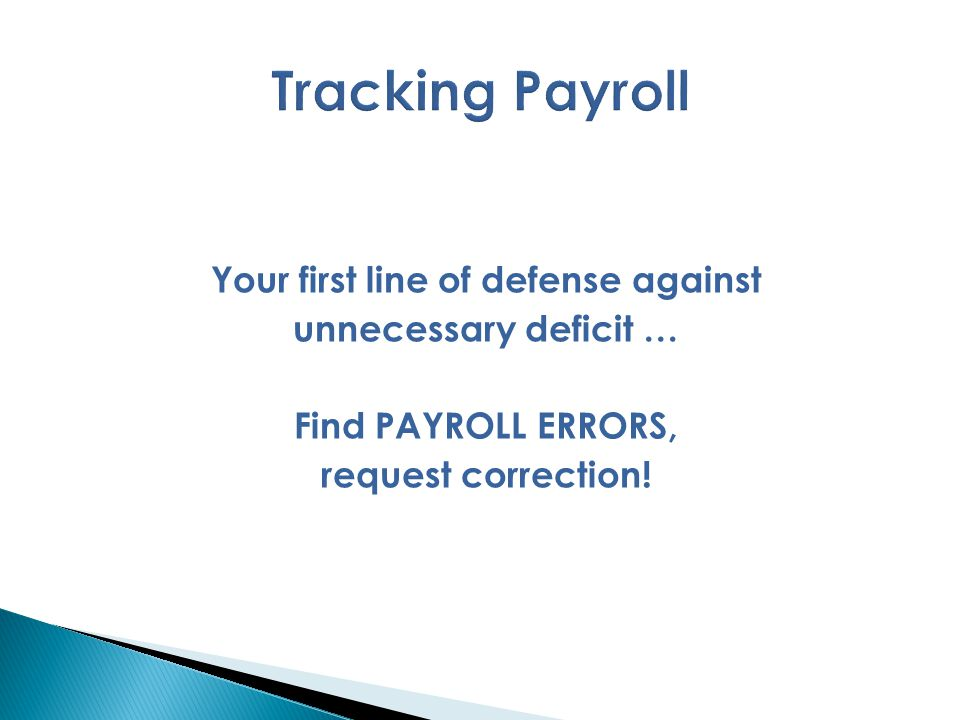 Your first line of defense against unnecessary deficit … Find PAYROLL ERRORS, request correction!