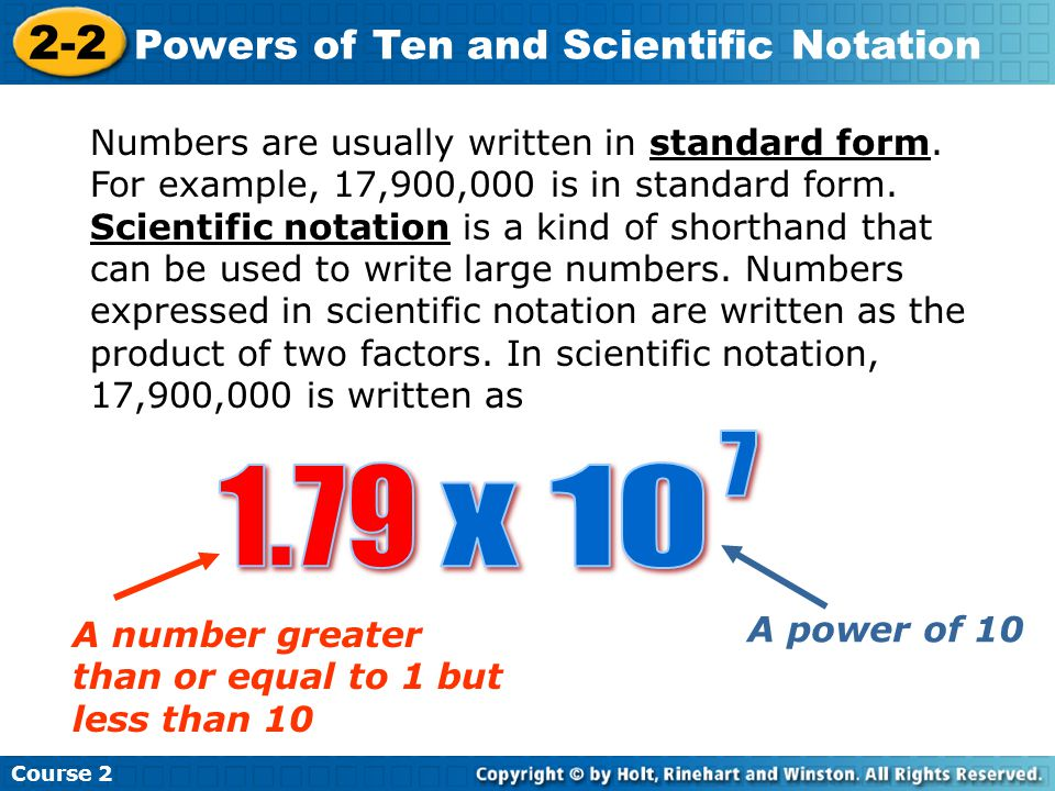 Course 2 2-2 Powers of Ten and Scientific Notation Numbers are usually written in standard form.