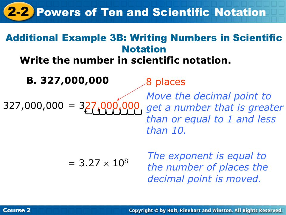 Additional Example 3B: Writing Numbers in Scientific Notation Course 2 2-2 Powers of Ten and Scientific Notation Write the number in scientific notation.