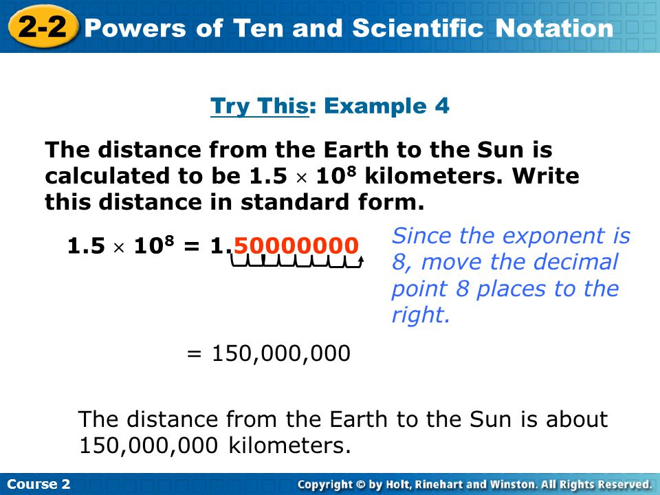 Try This: Example 4 The distance from the Earth to the Sun is calculated to be 1.5  10 8 kilometers.