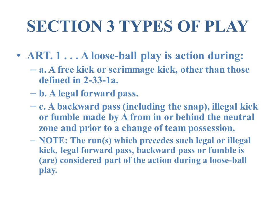 SECTION 3 TYPES OF PLAY ART A loose-ball play is action during: – a.