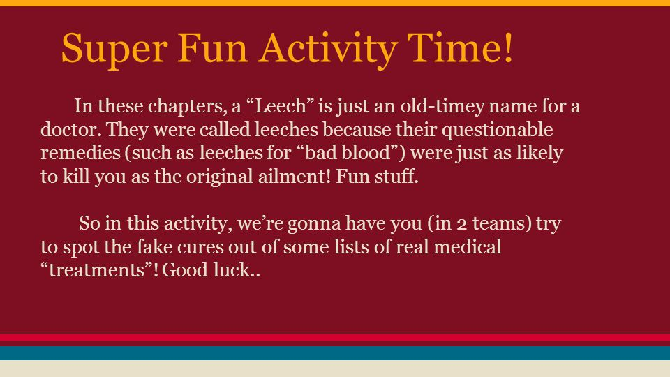Super Fun Activity Time. In these chapters, a Leech is just an old-timey name for a doctor.