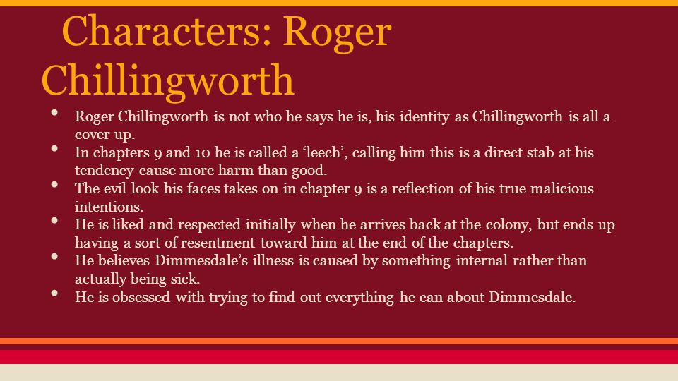 Characters: Roger Chillingworth Roger Chillingworth is not who he says he is, his identity as Chillingworth is all a cover up.