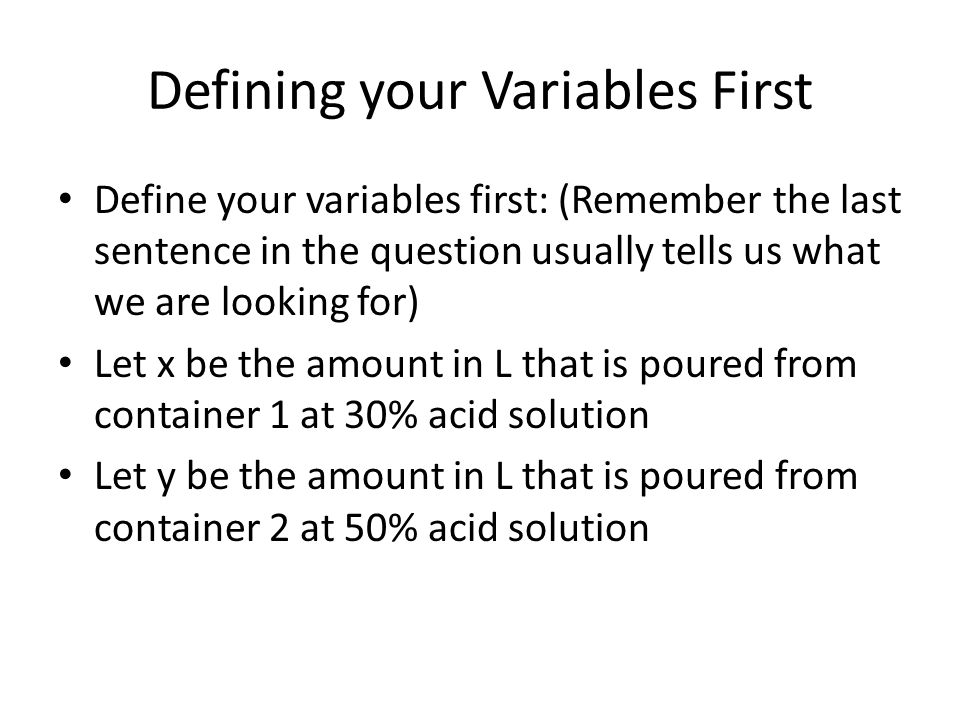 Defining your Variables First Define your variables first: (Remember the last sentence in the question usually tells us what we are looking for) Let x