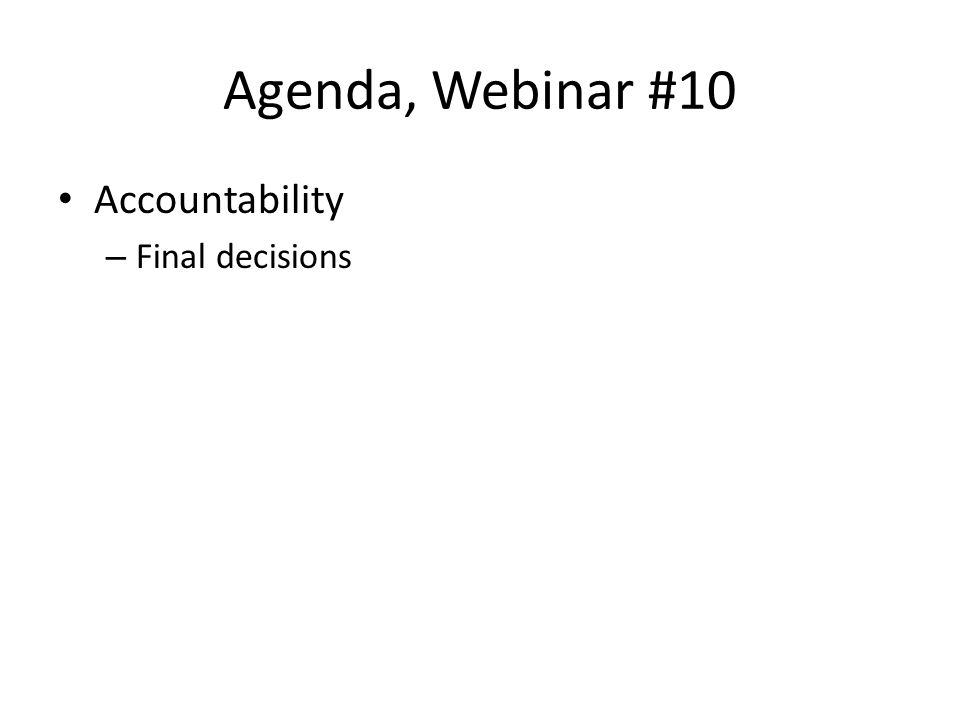 Agenda, Webinar #10 Accountability – Final decisions
