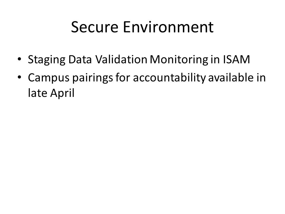 Secure Environment Staging Data Validation Monitoring in ISAM Campus pairings for accountability available in late April
