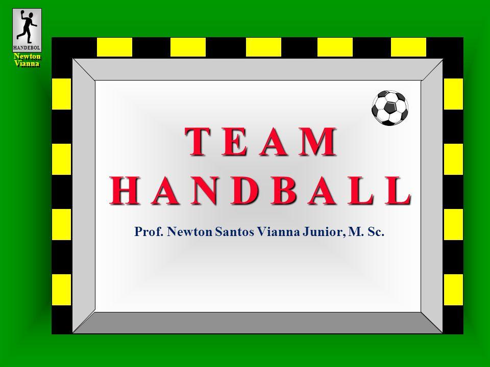 HANDEBOL Newton Vianna Newton Vianna T E A M H A N D B A L L T E A M H A N D B A L L Prof. Newton Santos Vianna Junior, M. Sc.