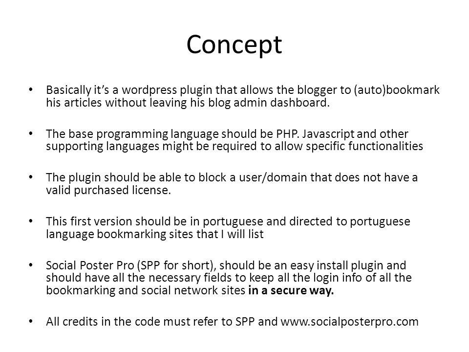 Concept Basically it's a wordpress plugin that allows the blogger to (auto)bookmark his articles without leaving his blog admin dashboard. The base pr