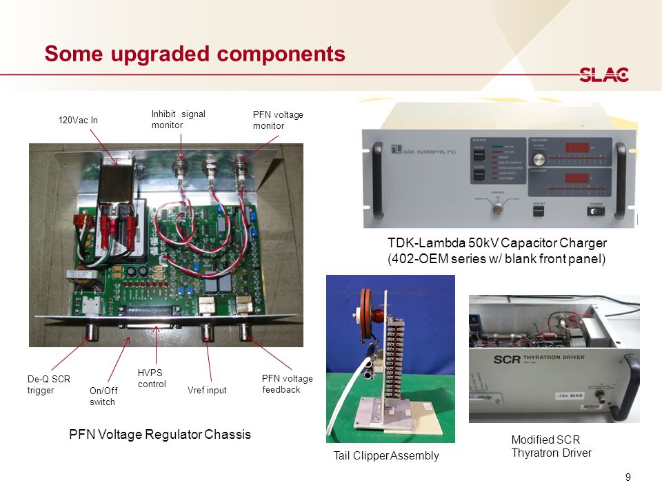 Some upgraded components PFN Voltage Regulator Chassis De-Q SCR trigger On/Off switch Vref input PFN voltage feedback 120Vac In PFN voltage monitor Ta