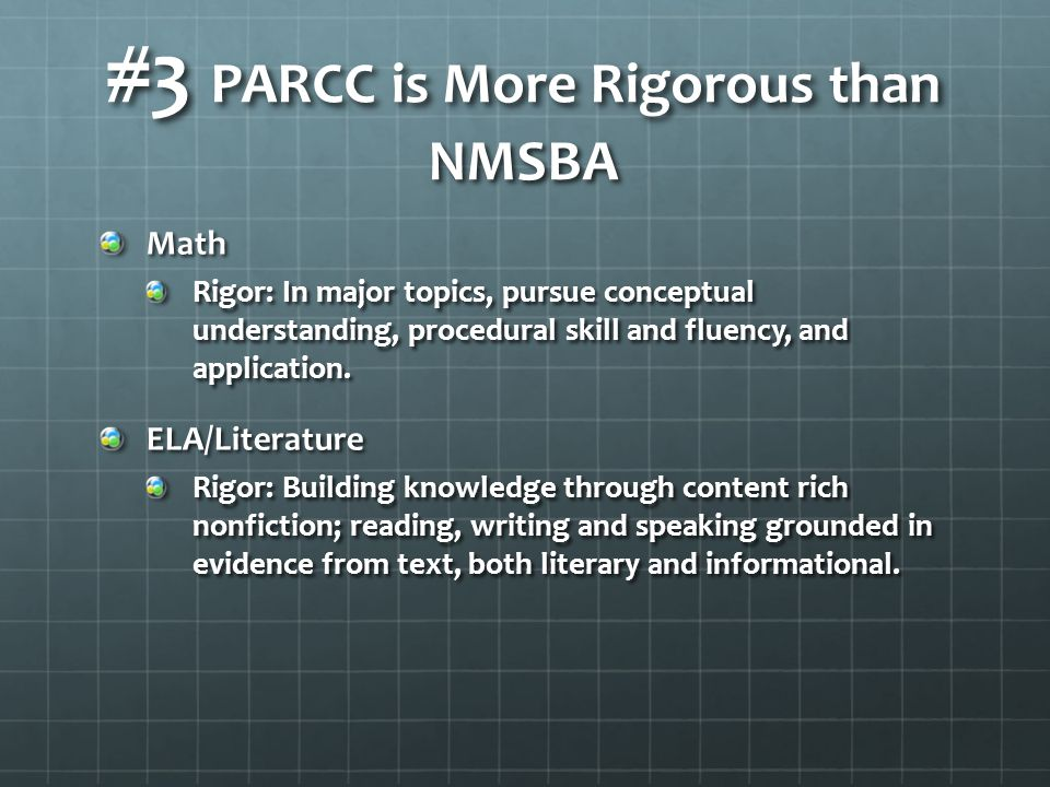 #3 PARCC is More Rigorous than NMSBA Math Rigor: In major topics, pursue conceptual understanding, procedural skill and fluency, and application.