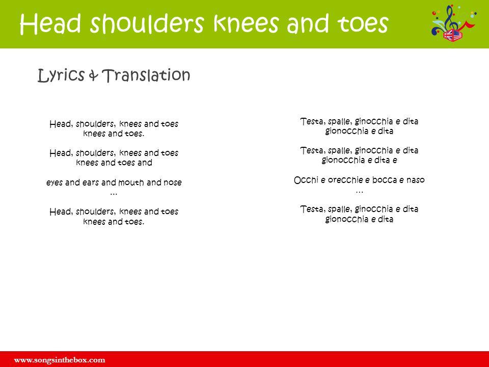 Lyrics & Translation Head, shoulders, knees and toes knees and toes. Head, shoulders, knees and toes knees and toes and eyes and ears and mouth and no