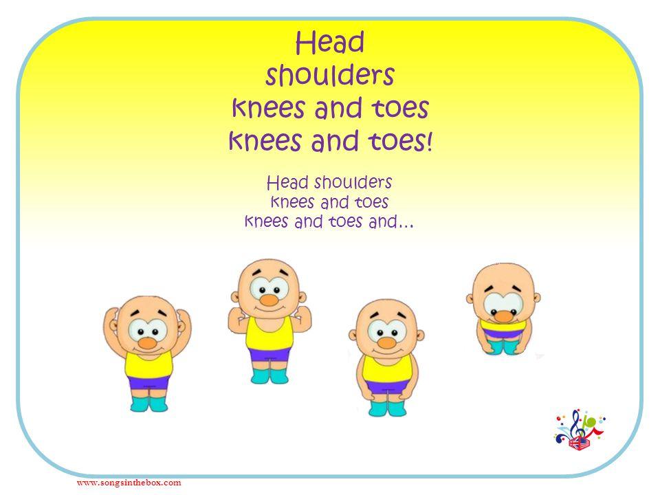 www.songsinthebox.com Head shoulders knees and toes knees and toes! Head shoulders knees and toes knees and toes and…