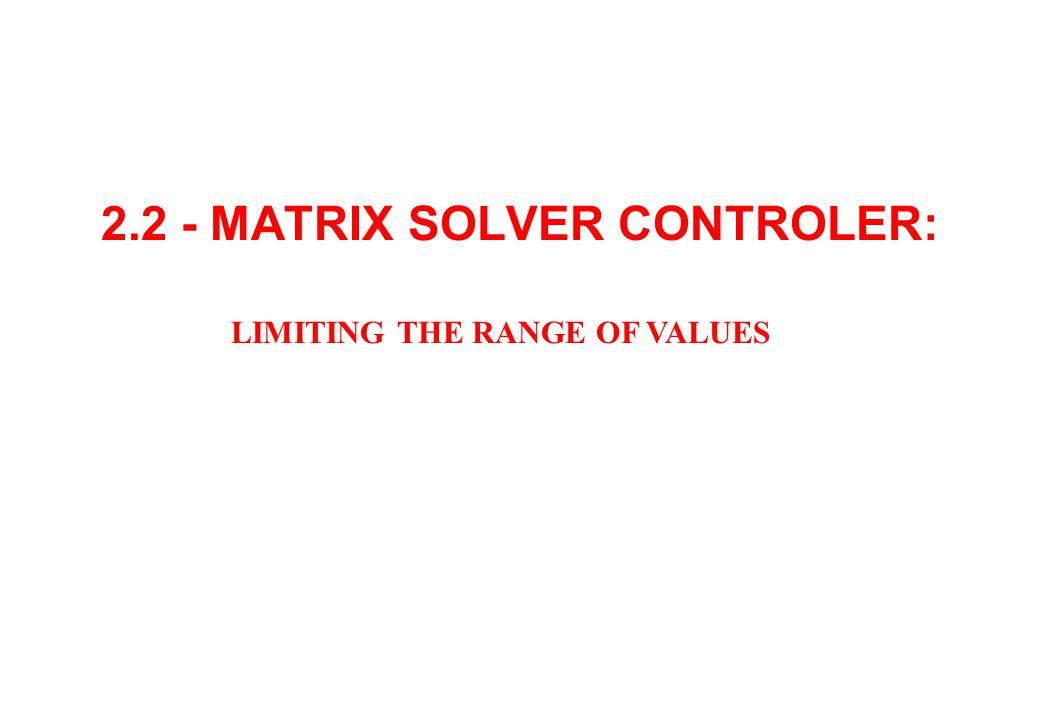 2.2 - MATRIX SOLVER CONTROLER: LIMITING THE RANGE OF VALUES