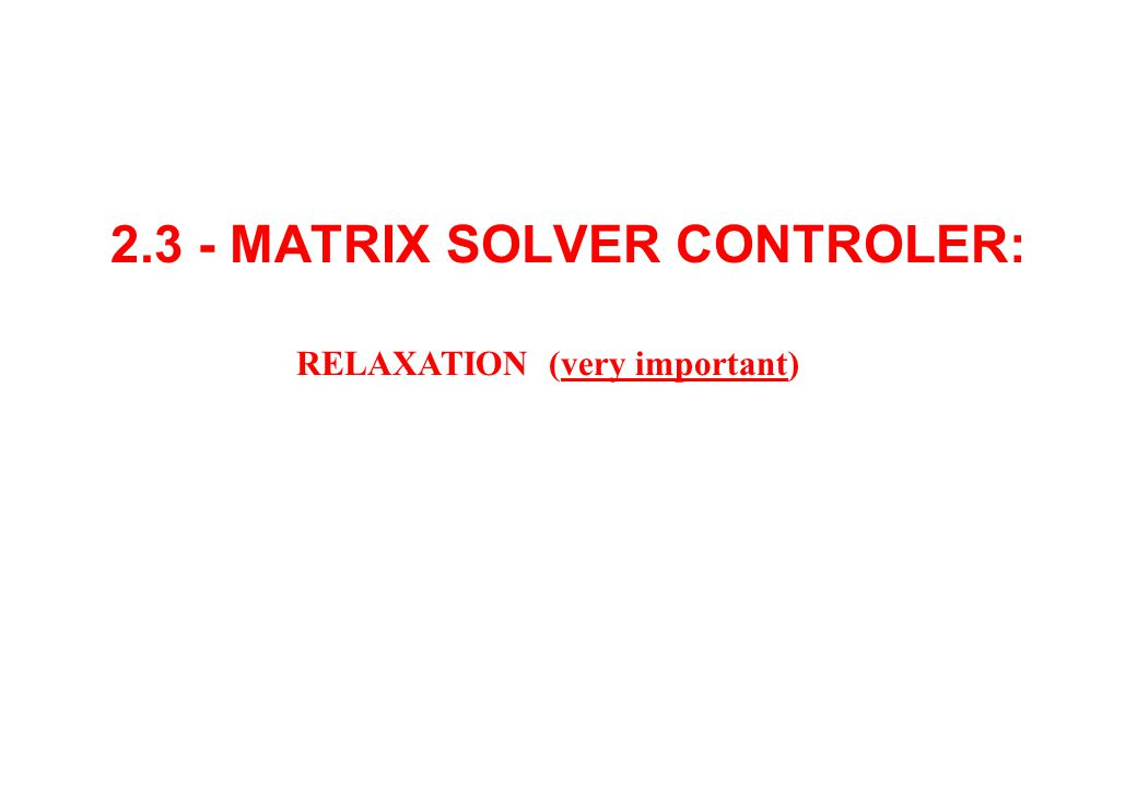2.3 - MATRIX SOLVER CONTROLER: RELAXATION (very important)