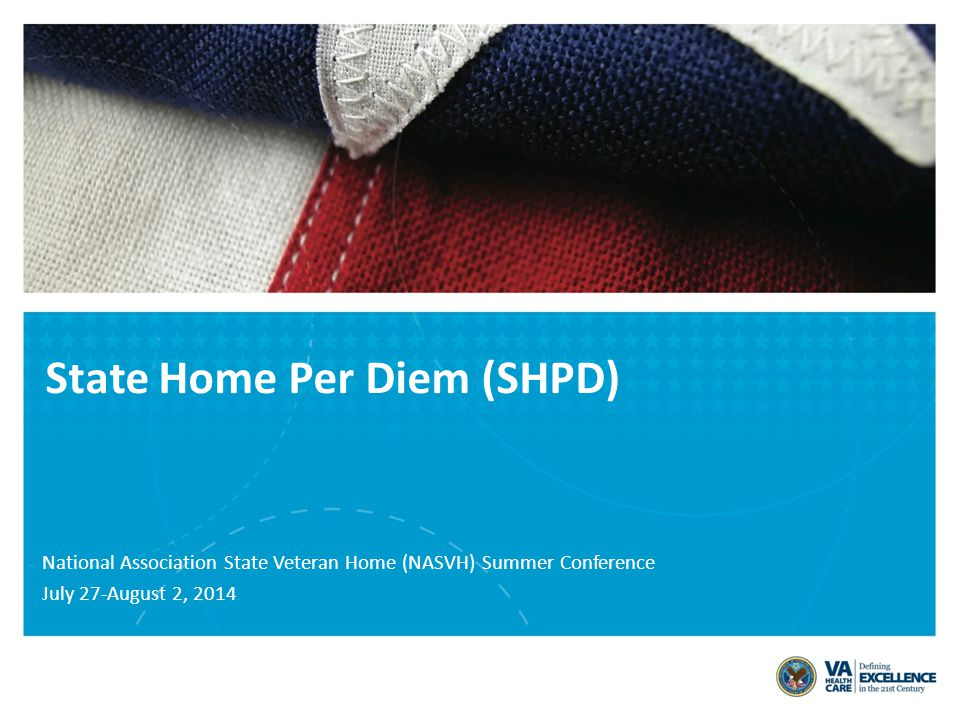 State Home Per Diem (SHPD) National Association State Veteran Home (NASVH) Summer Conference July 27-August 2, 2014