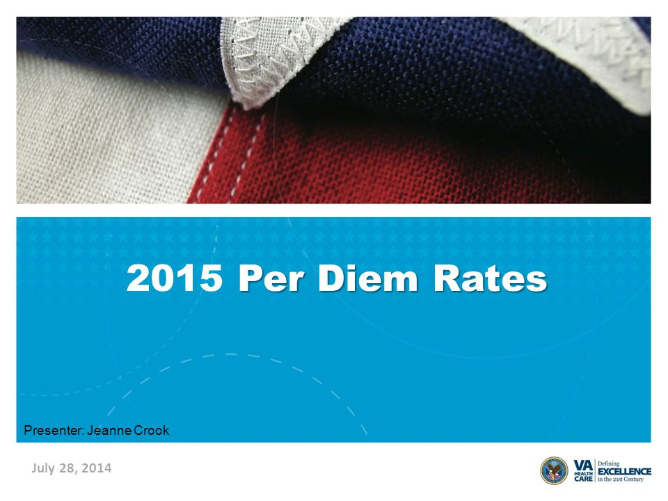 July 28, 2014 Per Diem Rates 2015 Per Diem Rates Presenter: Jeanne Crook