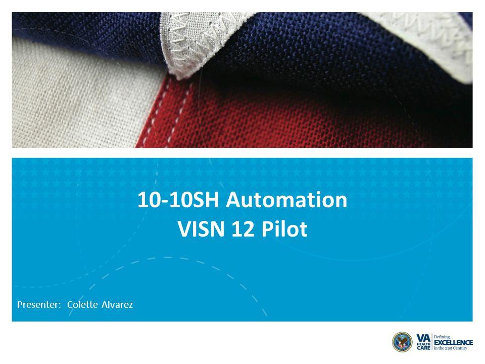 Presenter: Colette Alvarez 10-10SH Automation VISN 12 Pilot