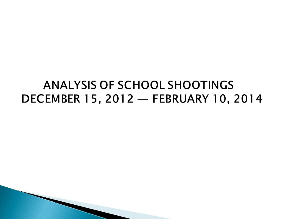 ANALYSIS OF SCHOOL SHOOTINGS DECEMBER 15, 2012 — FEBRUARY 10, 2014
