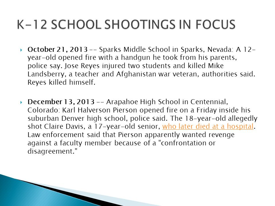  October 21, 2013 -- Sparks Middle School in Sparks, Nevada: A 12- year-old opened fire with a handgun he took from his parents, police say.