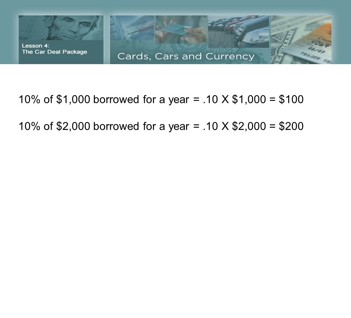 10% of $1,000 borrowed for a year =.10 X $1,000 = $100 10% of $2,000 borrowed for a year =.10 X $2,000 = $200