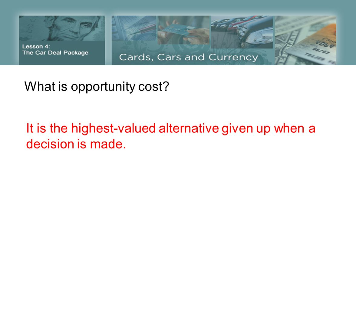 What is opportunity cost It is the highest-valued alternative given up when a decision is made.