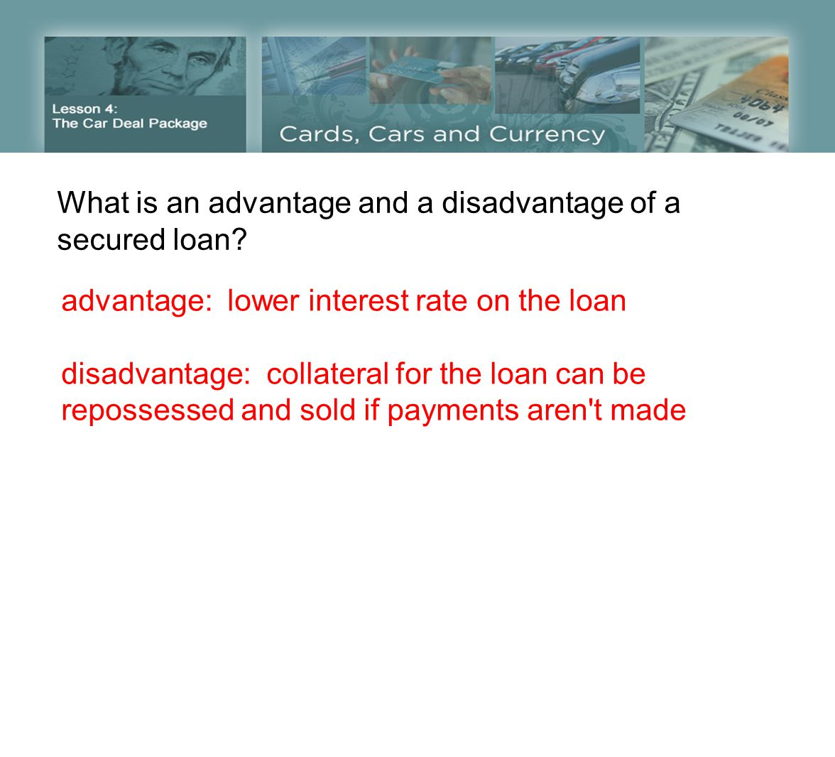 What is an advantage and a disadvantage of a secured loan.