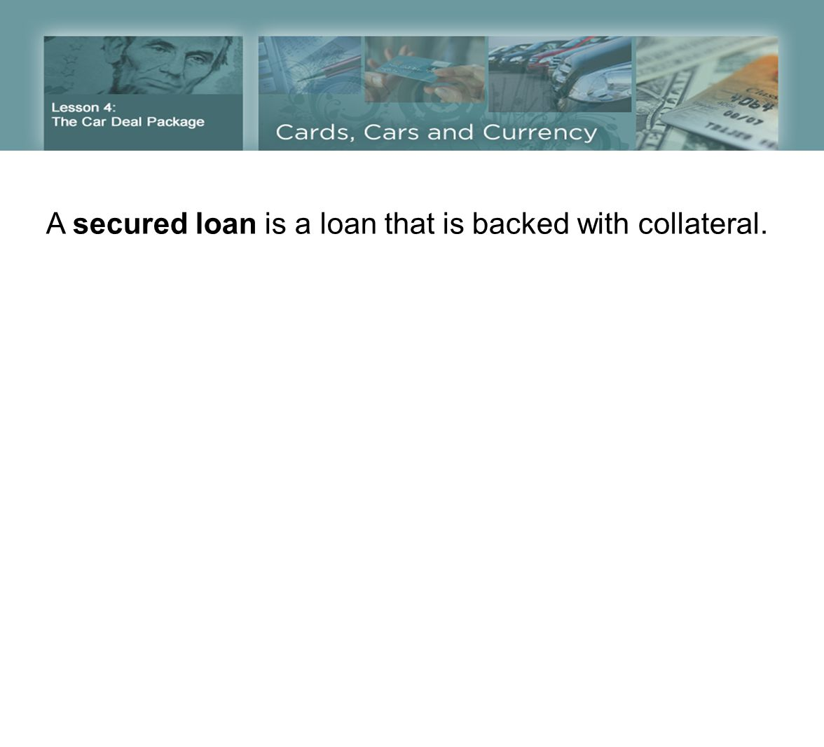A secured loan is a loan that is backed with collateral.