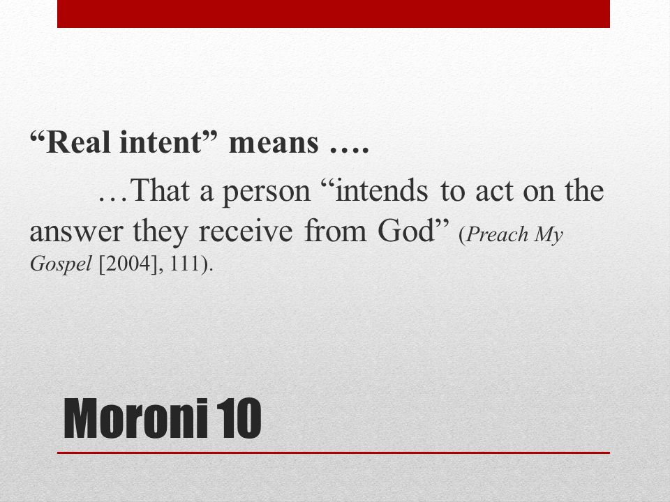Moroni 10 Real intent means ….