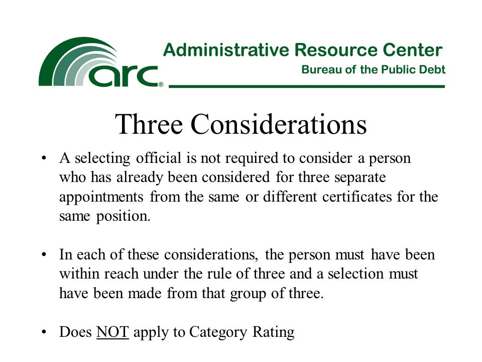 Three Considerations A selecting official is not required to consider a person who has already been considered for three separate appointments from th