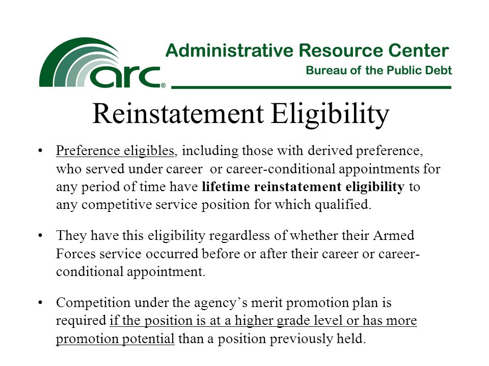 Reinstatement Eligibility Preference eligibles, including those with derived preference, who served under career or career-conditional appointments fo